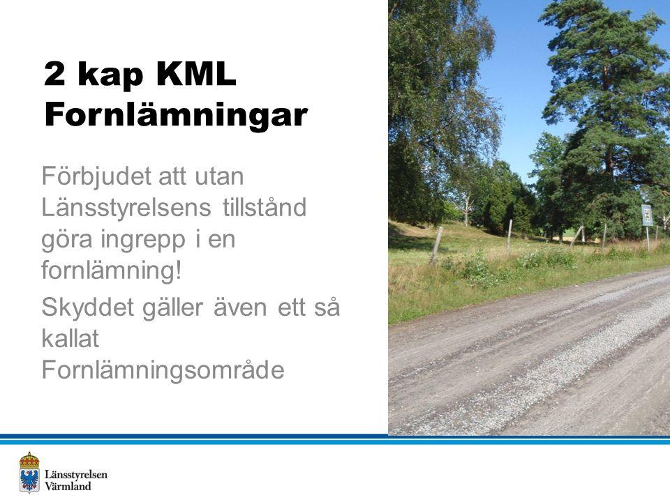 2 kap KML Fornlämningar Förbjudet att utan Länsstyrelsens tillstånd göra ingrepp i en fornlämning.