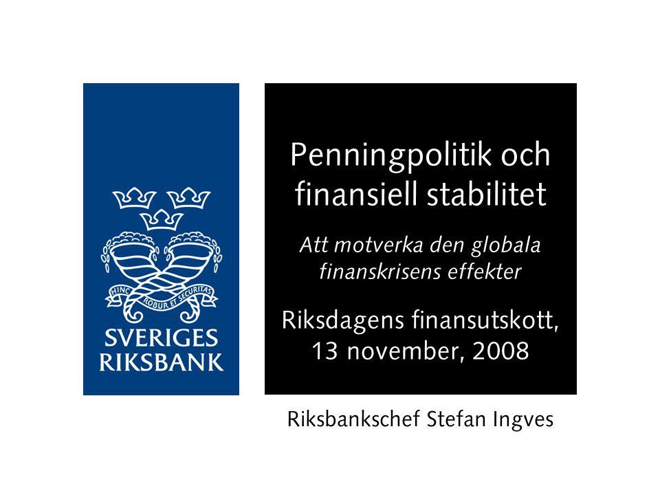 Penningpolitik och finansiell stabilitet Att motverka den globala finanskrisens effekter Riksdagens finansutskott, 13 november, 2008 Riksbankschef Stefan Ingves
