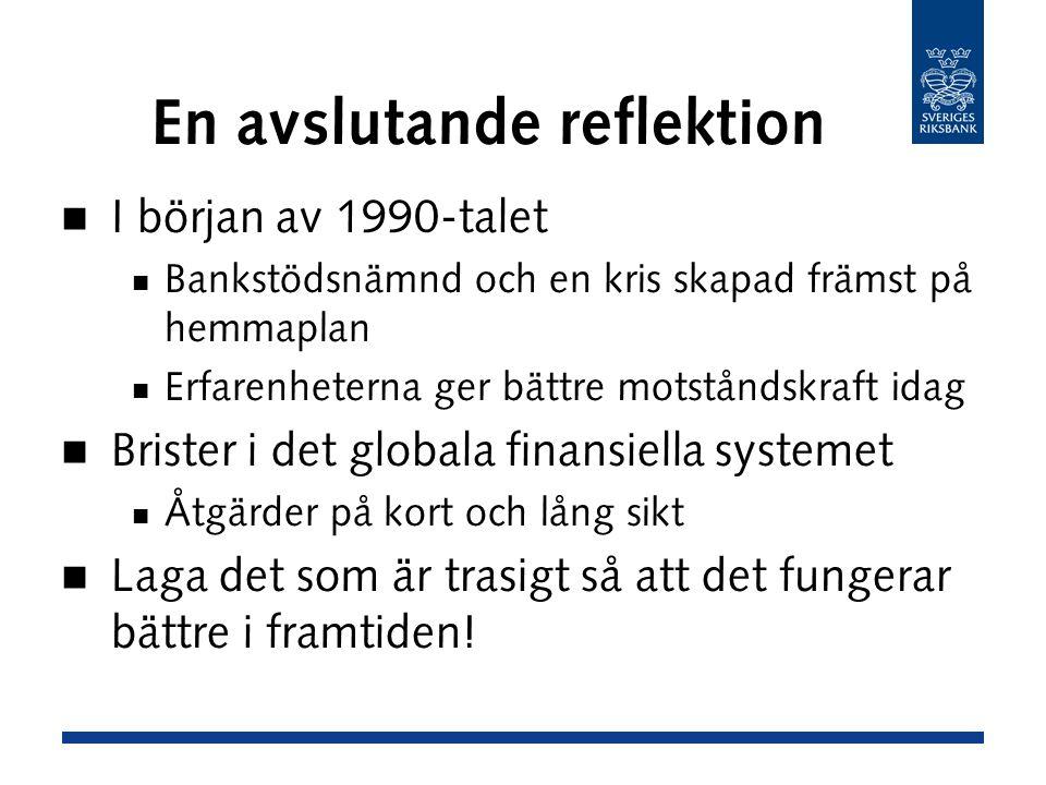 En avslutande reflektion I början av 1990-talet Bankstödsnämnd och en kris skapad främst på hemmaplan Erfarenheterna ger bättre motståndskraft idag Brister i det globala finansiella systemet Åtgärder på kort och lång sikt Laga det som är trasigt så att det fungerar bättre i framtiden!