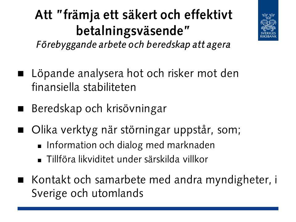 Att främja ett säkert och effektivt betalningsväsende Förebyggande arbete och beredskap att agera Löpande analysera hot och risker mot den finansiella stabiliteten Beredskap och krisövningar Olika verktyg när störningar uppstår, som; Information och dialog med marknaden Tillföra likviditet under särskilda villkor Kontakt och samarbete med andra myndigheter, i Sverige och utomlands