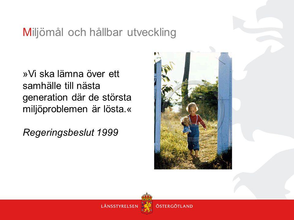Miljömål och hållbar utveckling »Vi ska lämna över ett samhälle till nästa generation där de största miljöproblemen är lösta.« Regeringsbeslut 1999