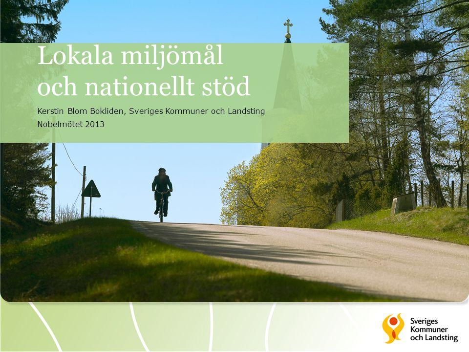 Lokala miljömål och nationellt stöd Kerstin Blom Bokliden, Sveriges Kommuner och Landsting Nobelmötet 2013
