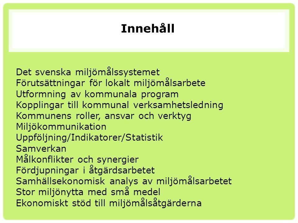 Innehåll Det svenska miljömålssystemet Förutsättningar för lokalt miljömålsarbete Utformning av kommunala program Kopplingar till kommunal verksamhets