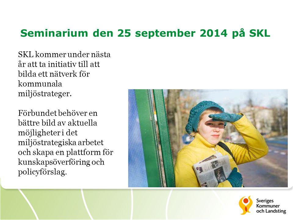 Seminarium den 25 september 2014 på SKL SKL kommer under nästa år att ta initiativ till att bilda ett nätverk för kommunala miljöstrateger. Förbundet