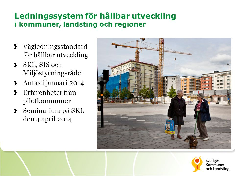Ledningssystem för hållbar utveckling i kommuner, landsting och regioner Vägledningsstandard för hållbar utveckling SKL, SIS och Miljöstyrningsrådet A