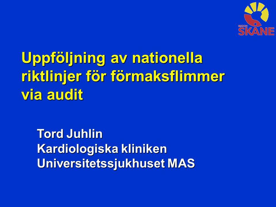 Tord Juhlin Kardiologiska kliniken Universitetssjukhuset MAS Uppföljning av nationella riktlinjer för förmaksflimmer via audit