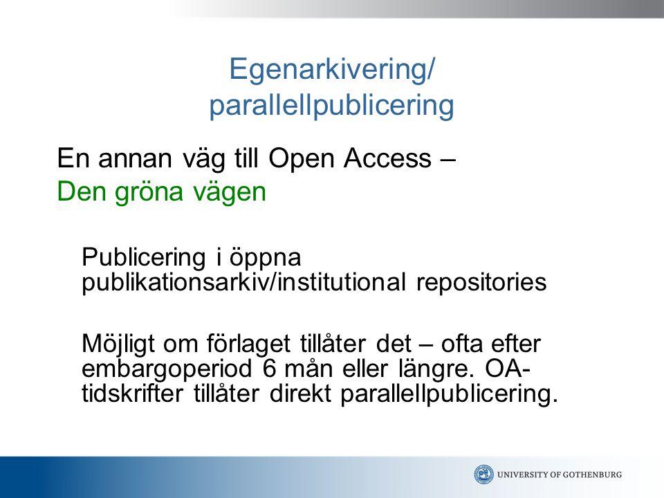 Egenarkivering/ parallellpublicering En annan väg till Open Access – Den gröna vägen Publicering i öppna publikationsarkiv/institutional repositories Möjligt om förlaget tillåter det – ofta efter embargoperiod 6 mån eller längre.
