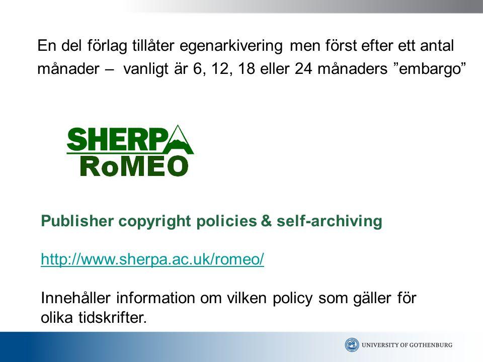 Publisher copyright policies & self-archiving http://www.sherpa.ac.uk/romeo/ Innehåller information om vilken policy som gäller för olika tidskrifter.