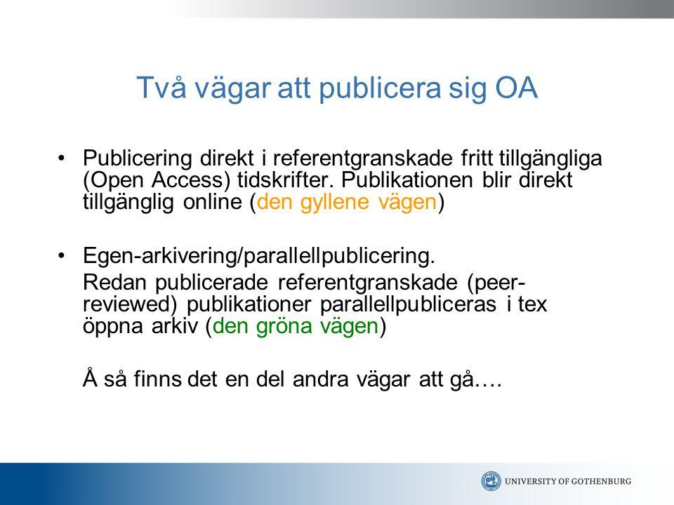 Open Access-tidskrifter/ den gyllene vägen Exemplet PLOS- Public Library of Science http://www.plos.org/index.php Startade 2003 – PLOS Biology 7 referentgranskade tidskrifter + PLOS Current Författaravgifter – icke vinstdrivande CC-licensierad