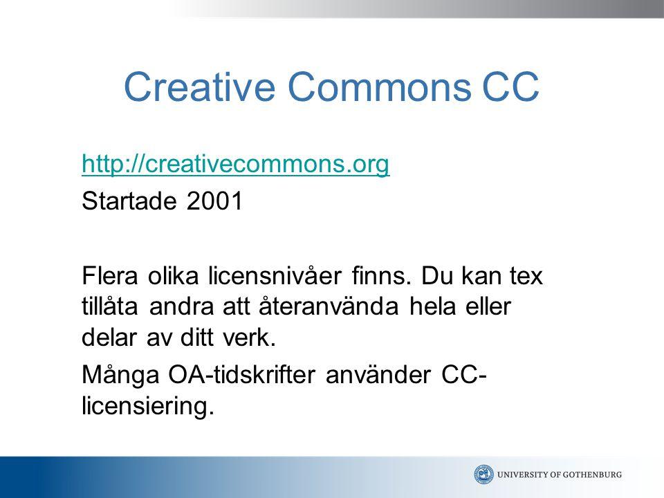 Creative Commons CC http://creativecommons.org Startade 2001 Flera olika licensnivåer finns.