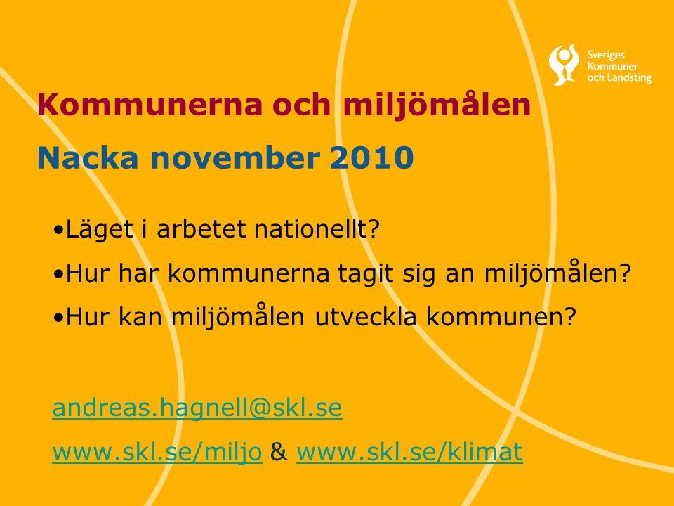 1 Kommunerna och miljömålen Nacka november 2010 Läget i arbetet nationellt? Hur har kommunerna tagit sig an miljömålen? Hur kan miljömålen utveckla ko