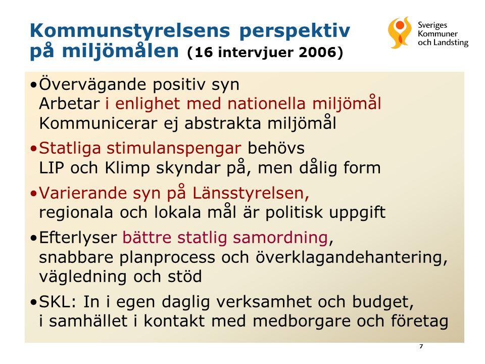 7 Kommunstyrelsens perspektiv på miljömålen (16 intervjuer 2006) Övervägande positiv syn Arbetar i enlighet med nationella miljömål Kommunicerar ej ab