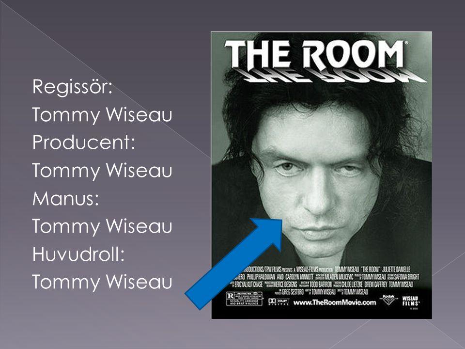 Regissör: Tommy Wiseau Producent: Tommy Wiseau Manus: Tommy Wiseau Huvudroll: Tommy Wiseau