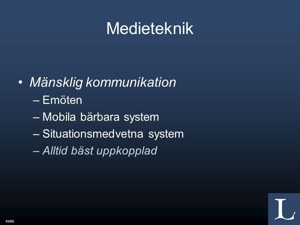 43/55 Medieteknik Mänsklig kommunikation –Emöten –Mobila bärbara system –Situationsmedvetna system –Alltid bäst uppkopplad