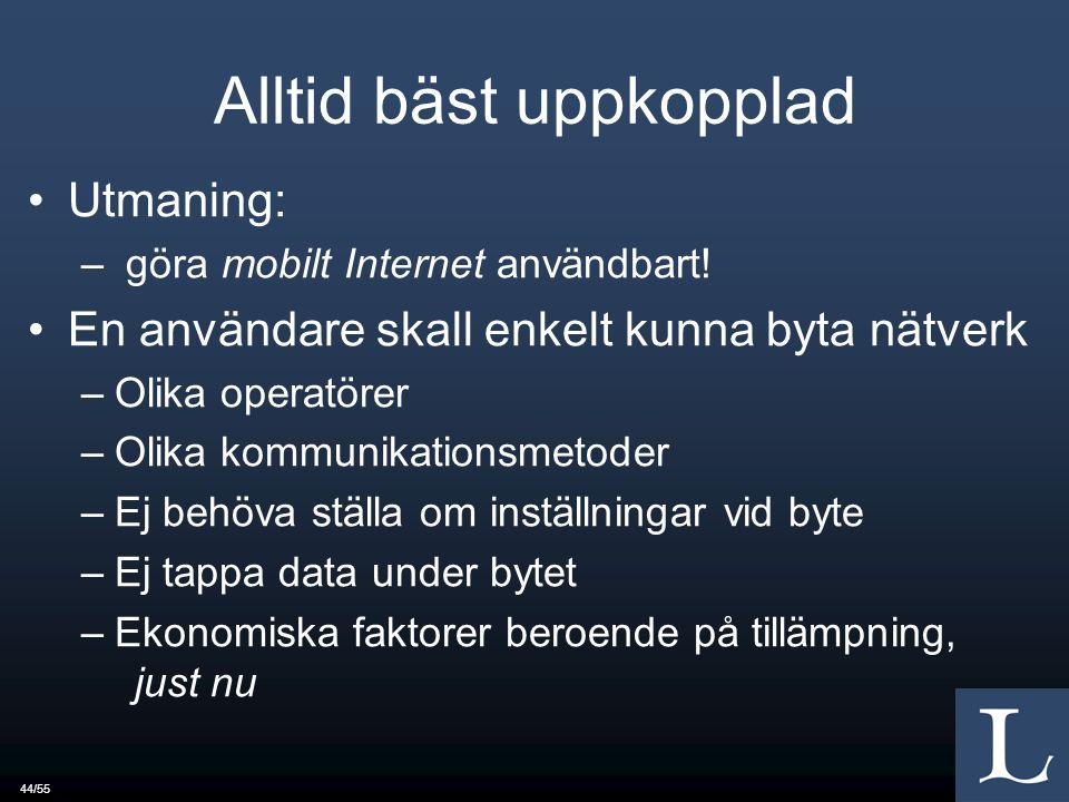 44/55 Alltid bäst uppkopplad Utmaning: – göra mobilt Internet användbart.