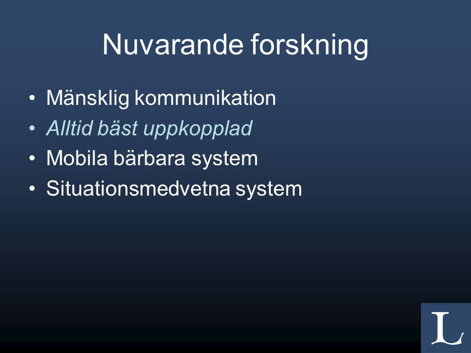 Nuvarande forskning Mänsklig kommunikation Alltid bäst uppkopplad Mobila bärbara system Situationsmedvetna system