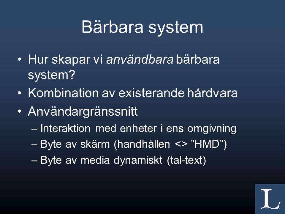 Bärbara system Hur skapar vi användbara bärbara system? Kombination av existerande hårdvara Användargränssnitt –Interaktion med enheter i ens omgivnin