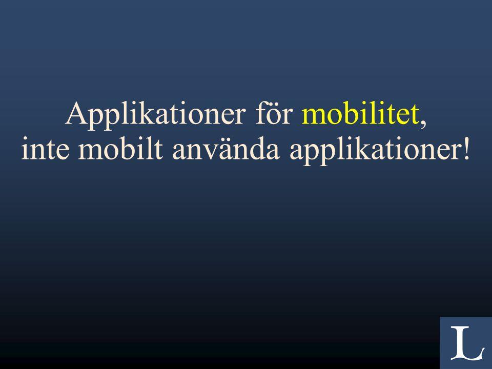 Applikationer för mobilitet, inte mobilt använda applikationer!