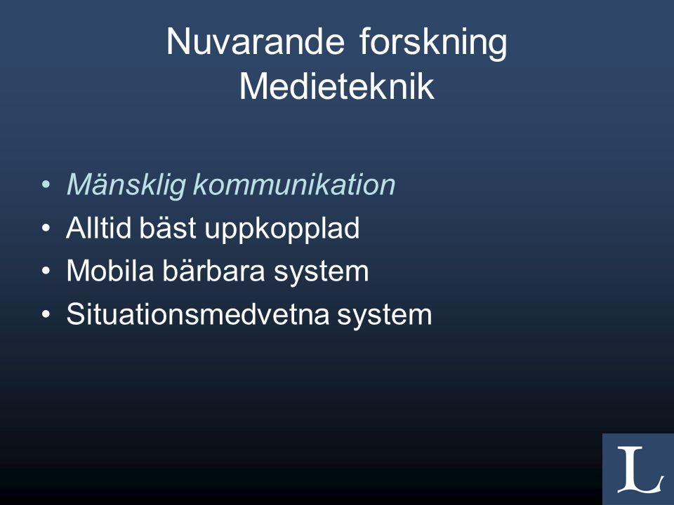 Nuvarande forskning Medieteknik Mänsklig kommunikation Alltid bäst uppkopplad Mobila bärbara system Situationsmedvetna system