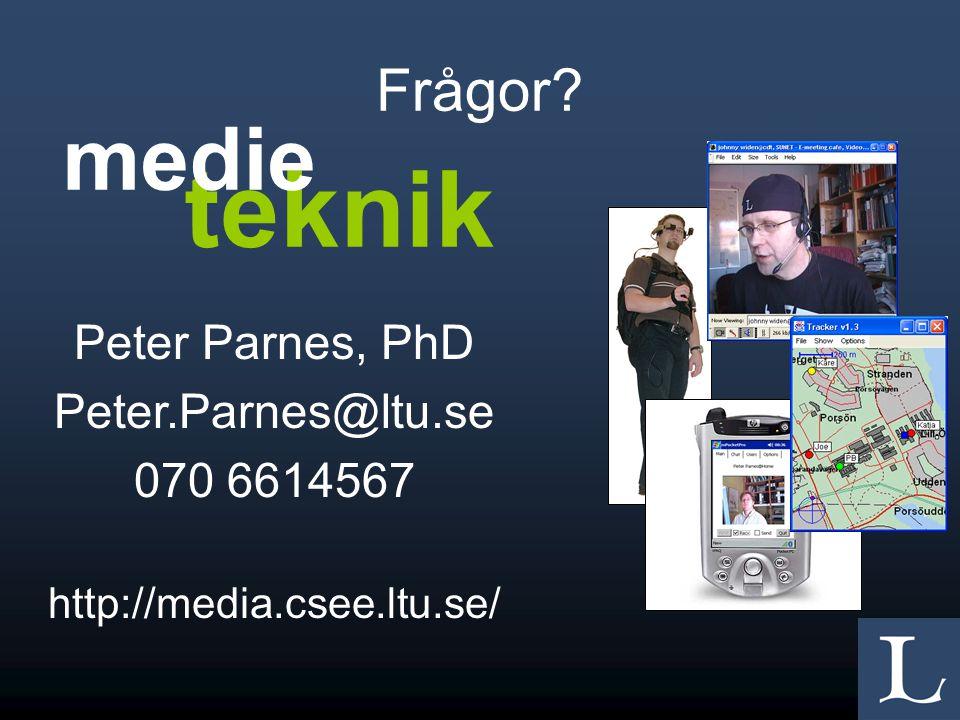 Frågor Peter Parnes, PhD Peter.Parnes@ltu.se 070 6614567 http://media.csee.ltu.se/ teknik medie