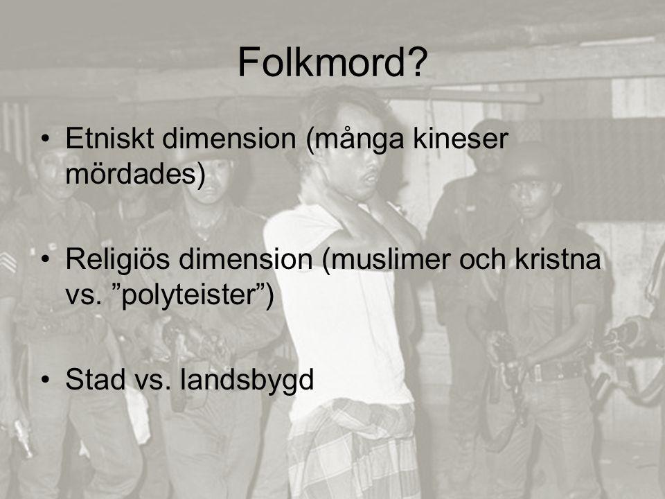 Folkmord. Etniskt dimension (många kineser mördades) Religiös dimension (muslimer och kristna vs.