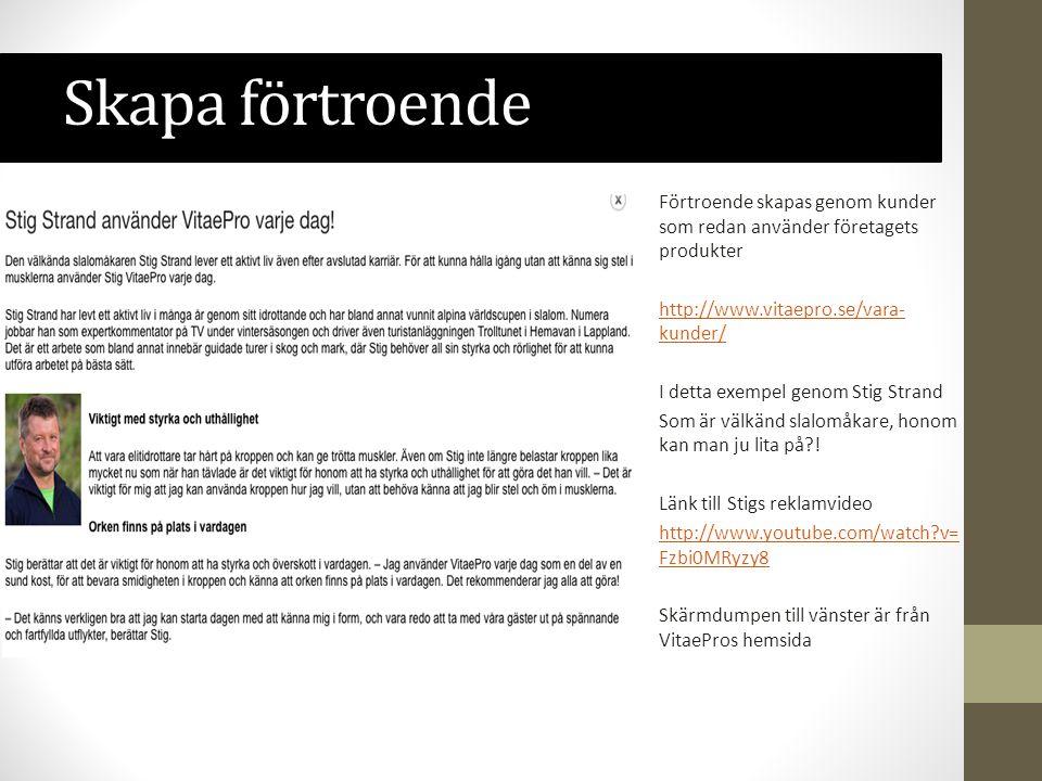 Skapa förtroende Förtroende skapas genom kunder som redan använder företagets produkter http://www.vitaepro.se/vara- kunder/ I detta exempel genom Stig Strand Som är välkänd slalomåkare, honom kan man ju lita på?.