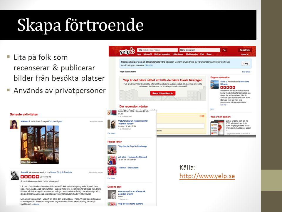 Skapa förtroende  Lita på folk som recenserar & publicerar bilder från besökta platser  Används av privatpersoner Källa: http://www.yelp.se