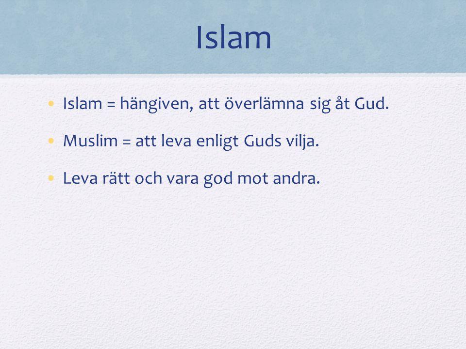 Islam Islam = hängiven, att överlämna sig åt Gud. Muslim = att leva enligt Guds vilja. Leva rätt och vara god mot andra.