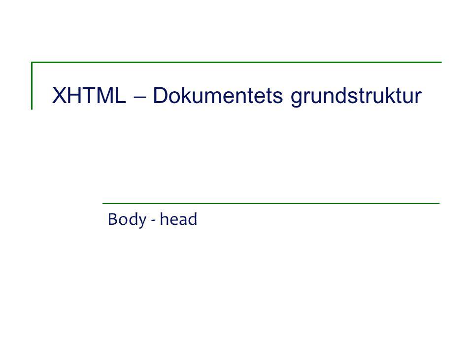 XHTML – Dokumentets grundstruktur Body - head