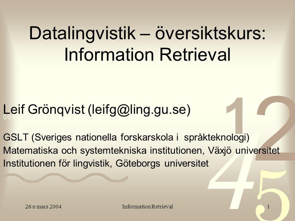 26:e mars 2004Information Retrieval2 Min bakgrund 1986-1989: 4-årig teknisk (electrical engineering) 1989-1993: M.Sc.