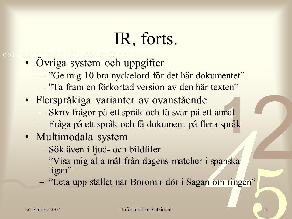 26:e mars 2004Information Retrieval26 Topics Borrowed from CLEF 52/90, but not the most difficult Examples: –Filmer av bröderna Kaurismäki.