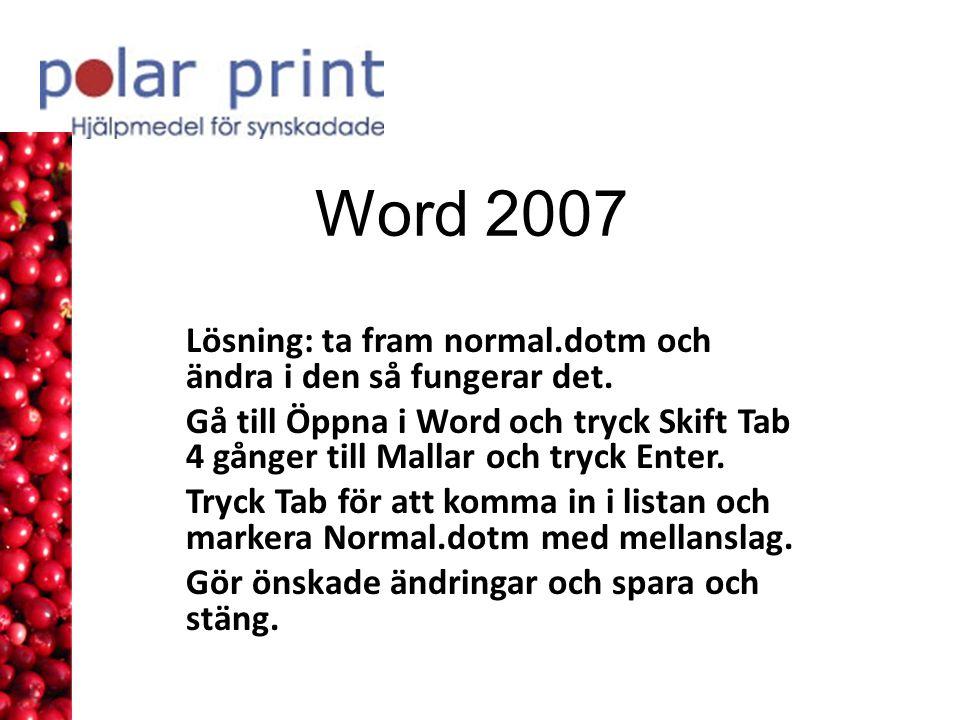 Word 2007 Lösning: ta fram normal.dotm och ändra i den så fungerar det.
