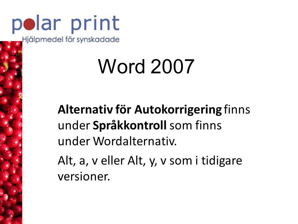 Word 2007 Alternativ för Autokorrigering finns under Språkkontroll som finns under Wordalternativ.