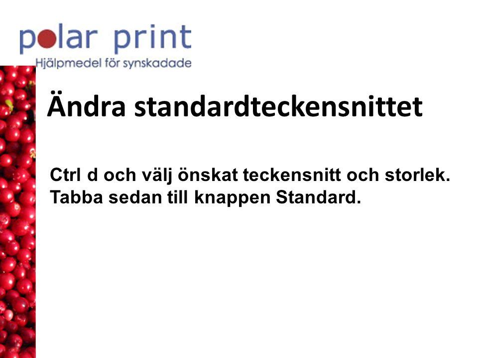 Ändra standardteckensnittet Ctrl d och välj önskat teckensnitt och storlek.