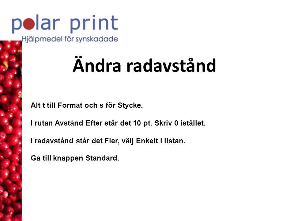 Ändra radavstånd Alt t till Format och s för Stycke.