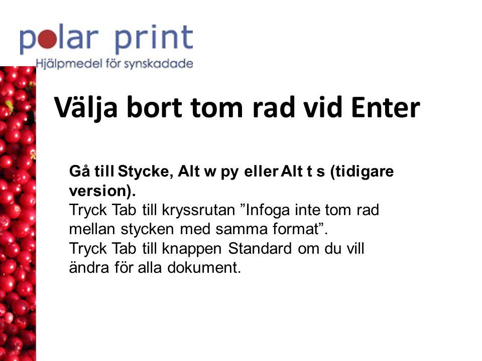 Välja bort tom rad vid Enter Gå till Stycke, Alt w py eller Alt t s (tidigare version).