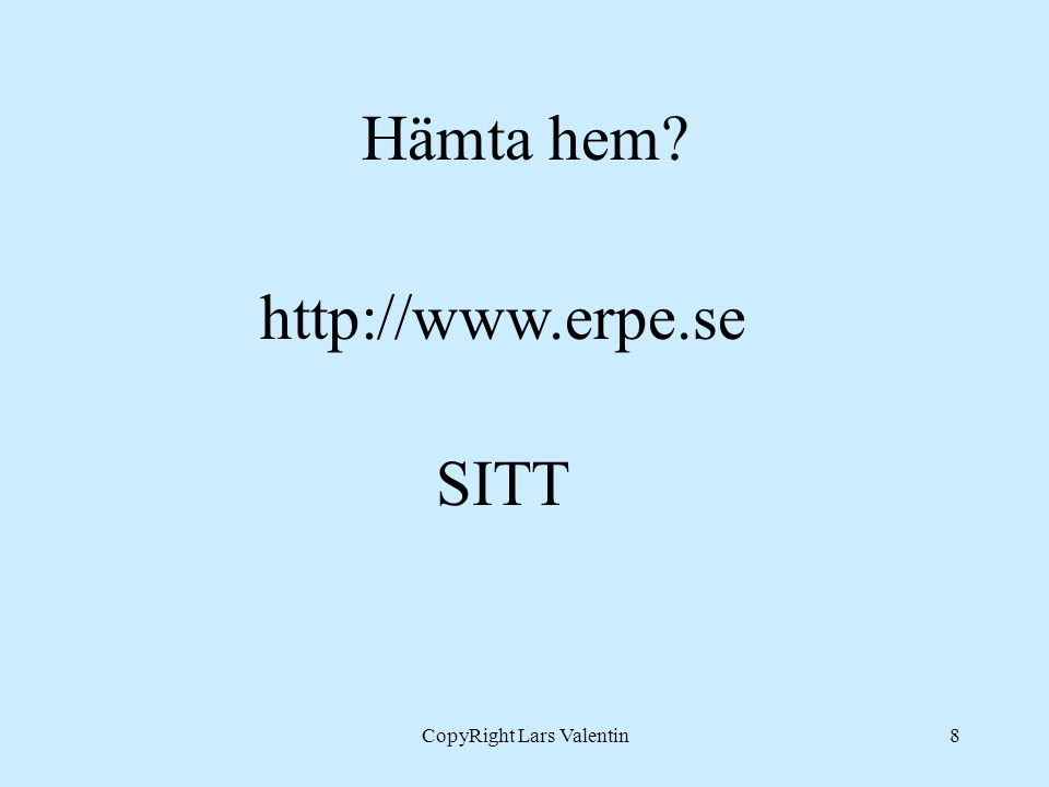CopyRight Lars Valentin8 Hämta hem http://www.erpe.se SITT