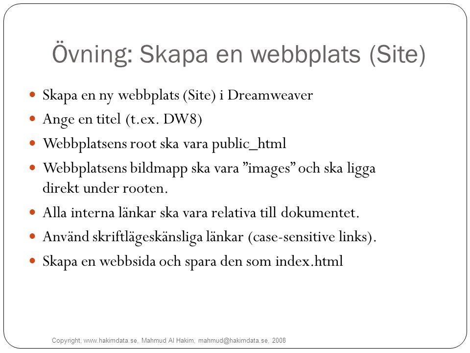 Övning: Skapa en webbplats (Site) Copyright, www.hakimdata.se, Mahmud Al Hakim, mahmud@hakimdata.se, 2008 10 Skapa en ny webbplats (Site) i Dreamweaver Ange en titel (t.ex.