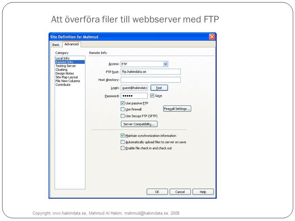 Att överföra filer till webbserver med FTP Copyright, www.hakimdata.se, Mahmud Al Hakim, mahmud@hakimdata.se, 2008 11