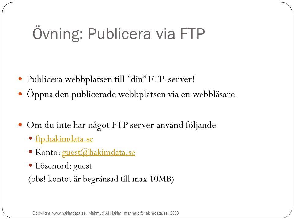 Övning: Publicera via FTP Copyright, www.hakimdata.se, Mahmud Al Hakim, mahmud@hakimdata.se, 2008 13 Publicera webbplatsen till din FTP-server.