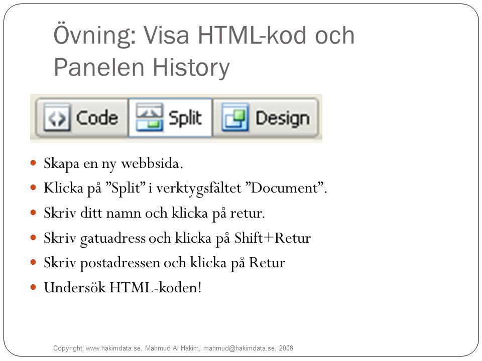 Övning: Visa HTML-kod och Panelen History Copyright, www.hakimdata.se, Mahmud Al Hakim, mahmud@hakimdata.se, 2008 14 Skapa en ny webbsida.