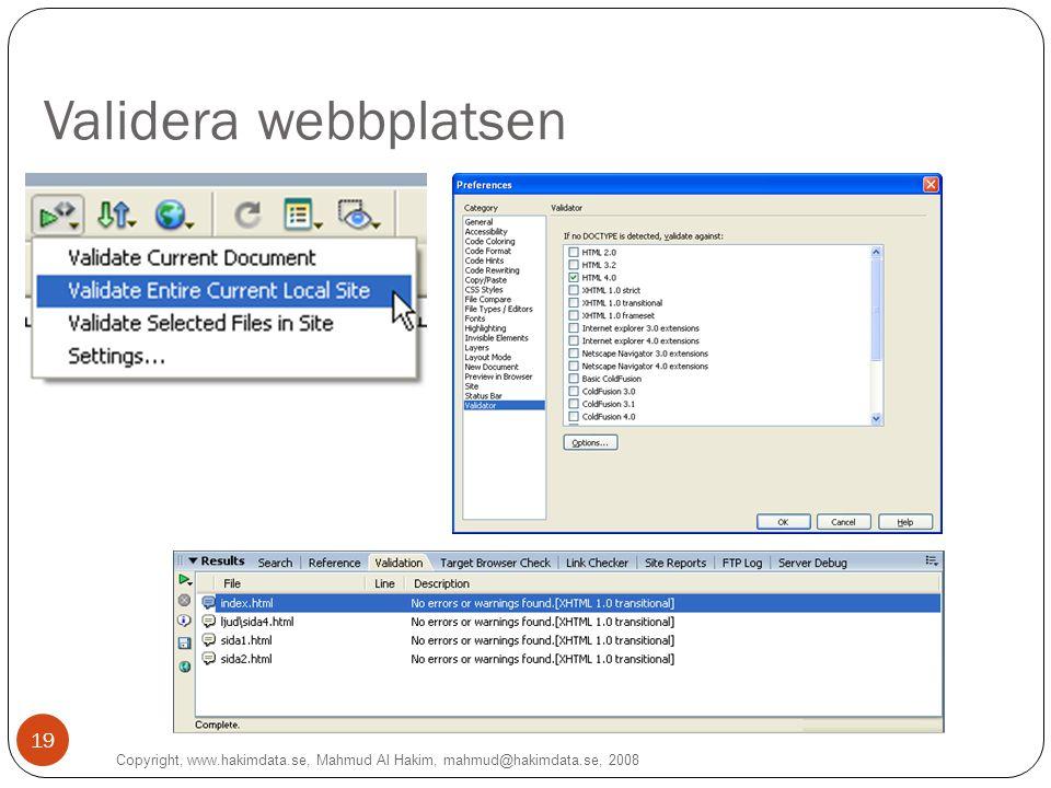Validera webbplatsen Copyright, www.hakimdata.se, Mahmud Al Hakim, mahmud@hakimdata.se, 2008 19