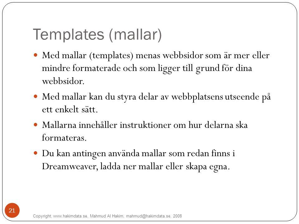 Templates (mallar) Med mallar (templates) menas webbsidor som är mer eller mindre formaterade och som ligger till grund för dina webbsidor.