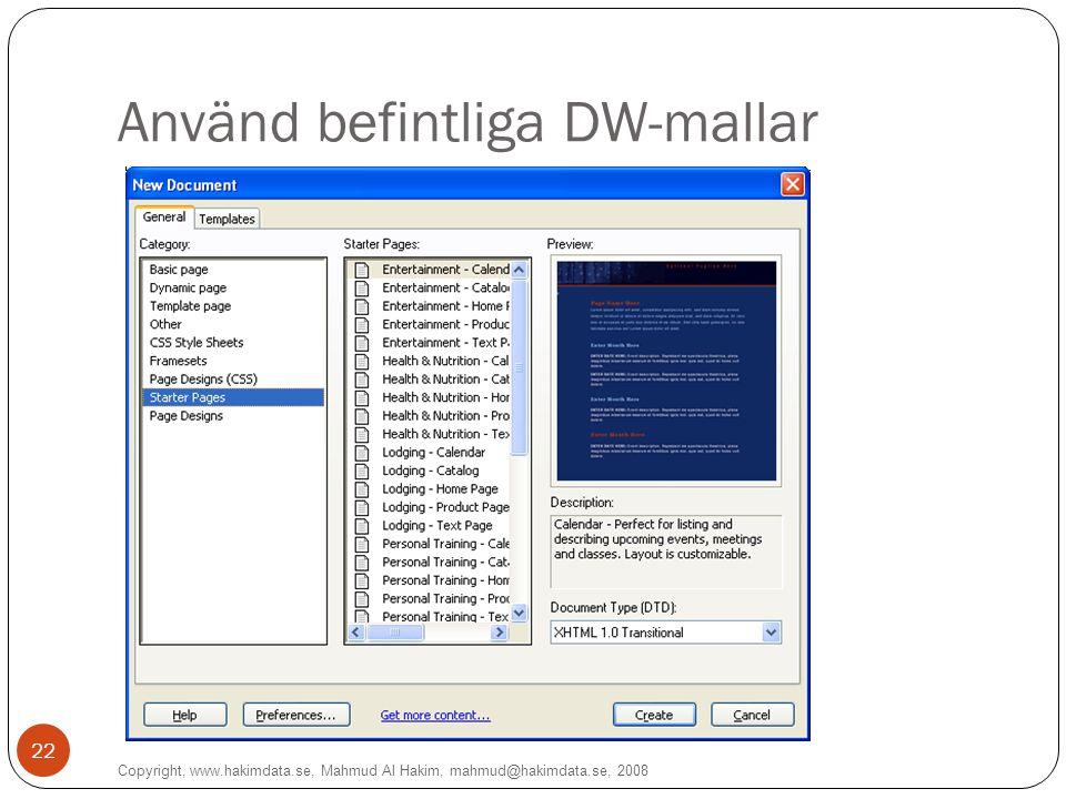 Använd befintliga DW-mallar Copyright, www.hakimdata.se, Mahmud Al Hakim, mahmud@hakimdata.se, 2008 22