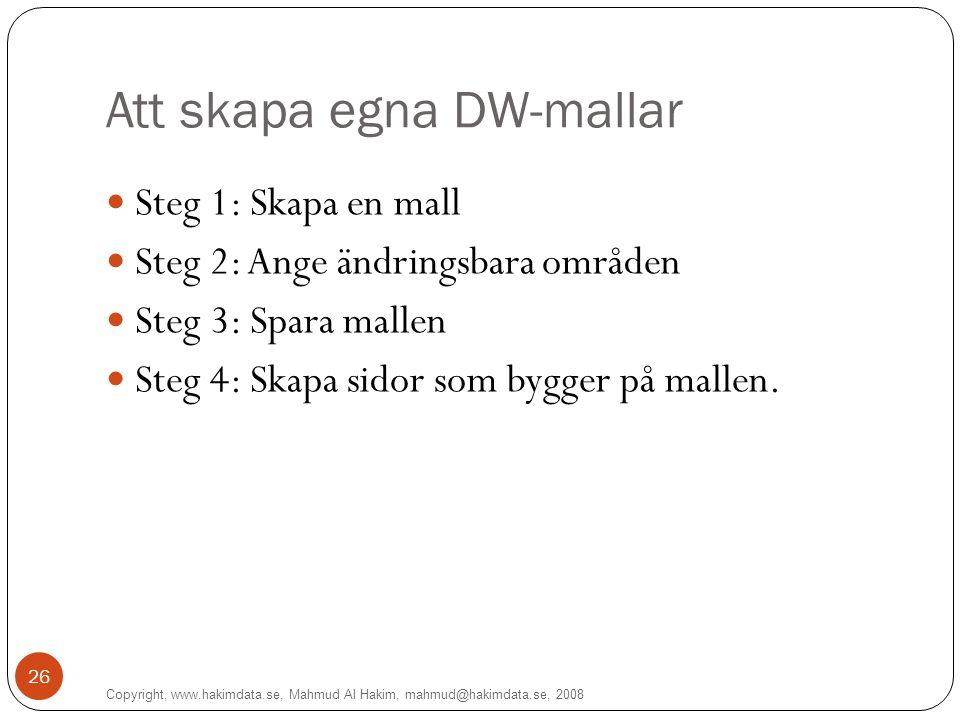 Att skapa egna DW-mallar Steg 1: Skapa en mall Steg 2: Ange ändringsbara områden Steg 3: Spara mallen Steg 4: Skapa sidor som bygger på mallen.