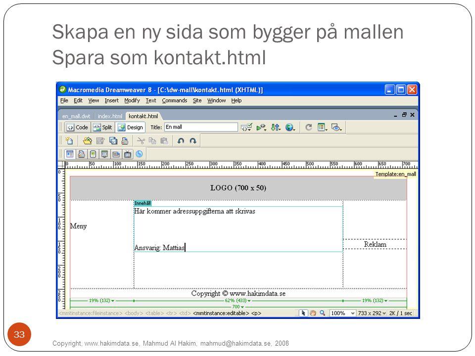 Skapa en ny sida som bygger på mallen Spara som kontakt.html Copyright, www.hakimdata.se, Mahmud Al Hakim, mahmud@hakimdata.se, 2008 33