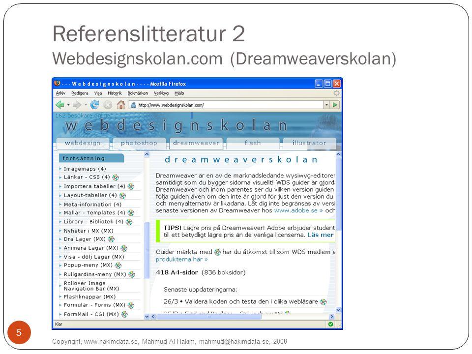 Referenslitteratur 3 Dreamweaver 8 Bible Copyright, www.hakimdata.se, Mahmud Al Hakim, mahmud@hakimdata.se, 2008 6