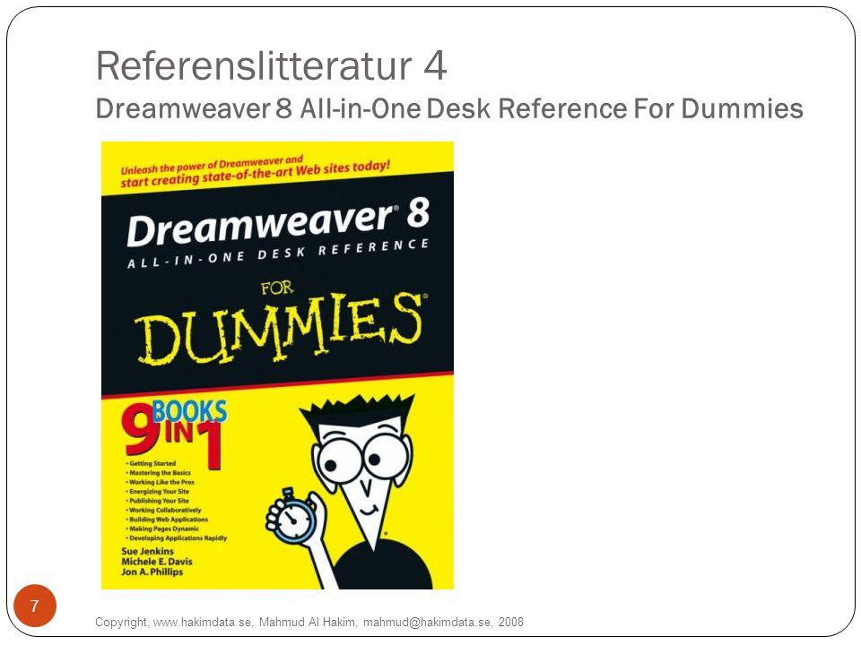 Referenslitteratur 4 Dreamweaver 8 All-in-One Desk Reference For Dummies Copyright, www.hakimdata.se, Mahmud Al Hakim, mahmud@hakimdata.se, 2008 7
