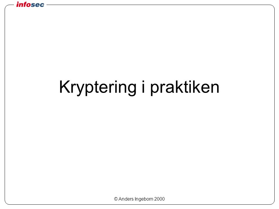 © Anders Ingeborn 2000 Kryptering i praktiken