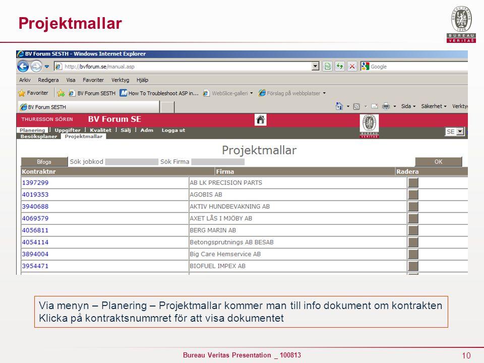10 Bureau Veritas Presentation _ 100813 Projektmallar Via menyn – Planering – Projektmallar kommer man till info dokument om kontrakten Klicka på kont